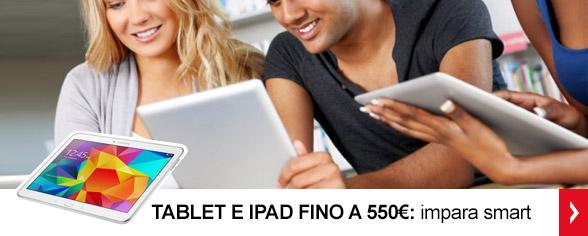 <strong>Tablet e iPad</strong><br/> Prezzi fino a 550€